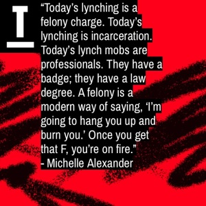 Felony, Lynching, Mass Incarceration, Black, Racism, Injustice, Michelle Alexander, The New Jim Crow, Book, Book Review, Blog, Quote, Quotes